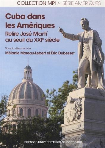 Cuba dans les Ameriques Relire Jose Marti au seuil du XXIe: Moreau Lebert Malanie