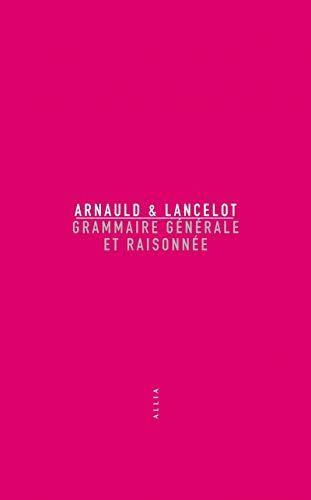 Grammaire générale et raisonnée [nouvelle édition]: Arnauld, Antoine