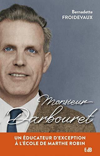9791030602579: Monsieur Darbouret. Un éducateur d'exception à l'école de Marthe Robin