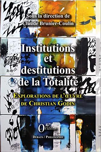 9791030900897: Institutions et destitutions de la totalité: Exploration de l'oeuvre de Christian Godin