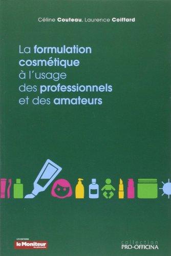 La formulation cosmétique à l'usage des professionnels et des amateurs