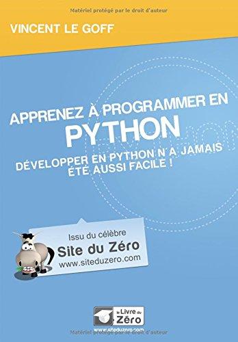Apprenez a programmer en PYTHON Developper en Python n'a jamais: Le Goff Vincent