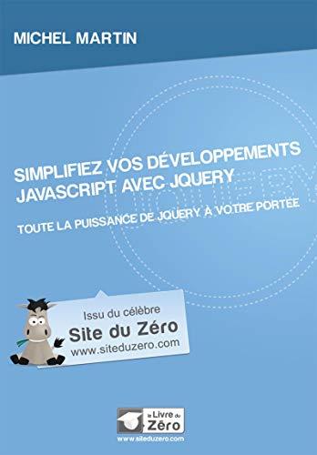 Simplifiez vos developpements Javascript avec jQuery: Martin Michel