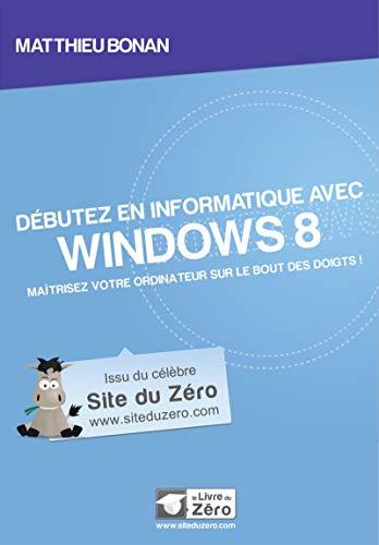 Debutez en informatique avec Windows 8: Bonan Matthieu