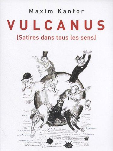 Maxim Kantor: Vulcanus: Satires Dans Tous Les Sens: Burrus, Christina; Kantor, Maxim; Hobsbawm, ...