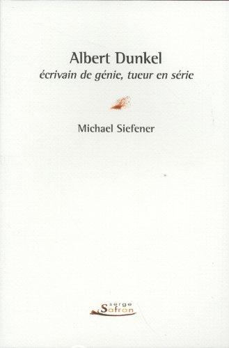 Albert Dunkel, écrivain de génie, tueur en série: Siefener, Michael