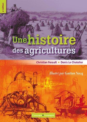 UNE HISTOIRE DES AGRICULTURES: Christian Ferault; Denis Le Chatelier