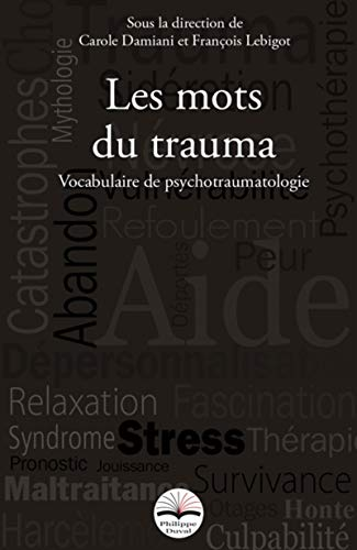 Les Mots Du Trauma Vocabulaire De Psychotraumatologie: Lebigot Francoi