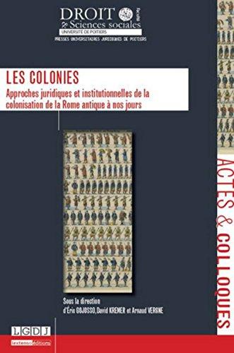 Colonies. Approches juridiques et institutionnelles de la colonisation de la Rome antique à ...