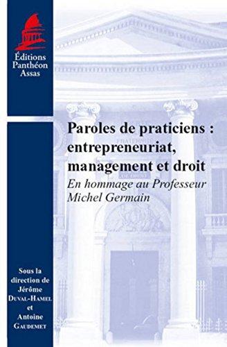 Paroles de praticiens : entrepreneuriat, management et droit : En hommage au professeur Michel ...