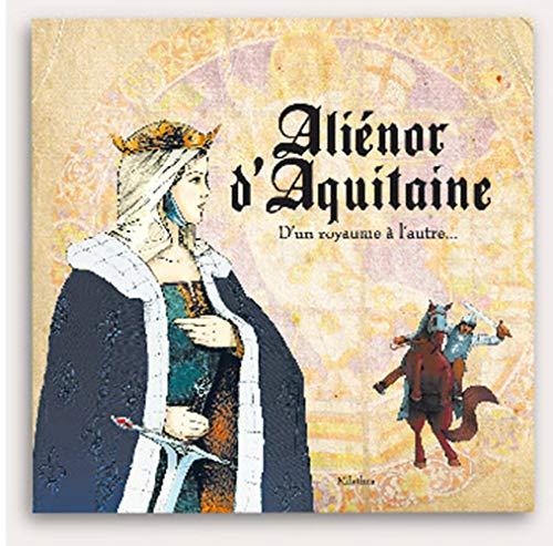 Aliénor d'Aquitaine : D'un royaume à l'autre...: Patrice Julien; Collectif
