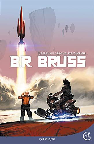 Fleuve obscur de l'avenir (Le): Bruss, B.R.