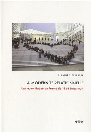 Modernité relationnelle (La): Duverger, Timoth�e