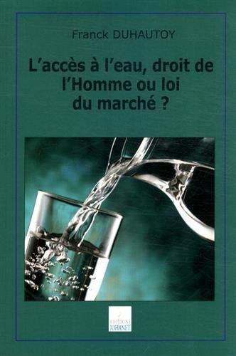 L'accès à l'eau, droit de l'Homme ou loi du marché ?: DUHAUTOY ...