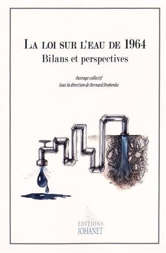 La loi sur l'eau de 1964 : bilans et perspectives: DROBENKO ( Bernard ) [ ed ]