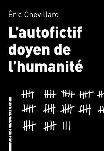 AUTOFICTIF DOYEN DE L HUMANITE -L-: CHEVILLARD ERIC