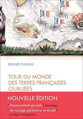 Tour du monde des terres françaises oubliées [nouvelle édition]: Fuligni, ...