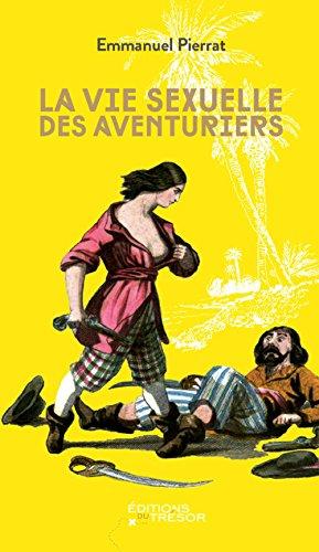 Vie sexuelle des aventuriers (La): Pierrat, Emmanuel