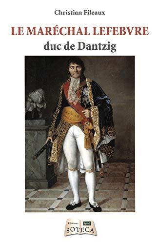 9791091561921: LE MARECHAL LEFEBVRE, DUC DE DANTZIG