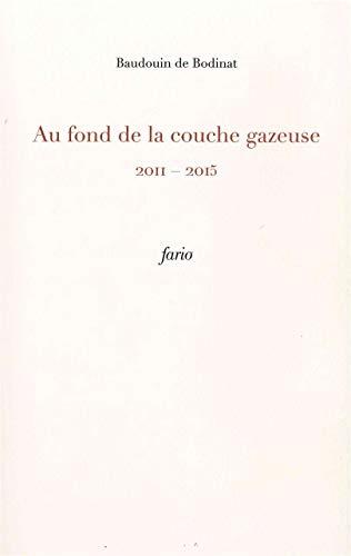 AU FOND DE LA COUCHE GAZEUSE 2011 2015: BODINAT BAUDOIN DE
