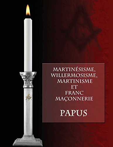 Martinésisme, Willermosisme, Martinisme et Franc-Maçonnerie (French Edition): Papus