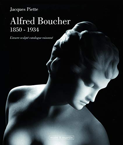 ALFRED BOUCHER (1850-1934) - L'OEUVRE SCULPTÉ, CATALOGUE: JACQUES PIETTE