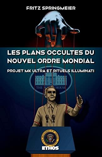 Stock image for Les plans occultes du Nouvel Ordre Mondial: Projet MK Ultra, bases souterraines secrètes, rituels sataniques Illuminati et 11septembre 2001 for sale by medimops