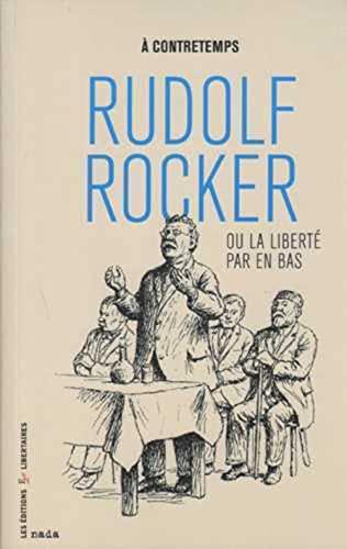 RUDOLF ROCKER OU LA LIBERTE PAR EN BAS: COLLECTIF