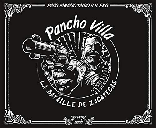 PANCHO VILLA -LA BATAILLE DE ZACATECAS-: PACO IGNACIO TAIBO I