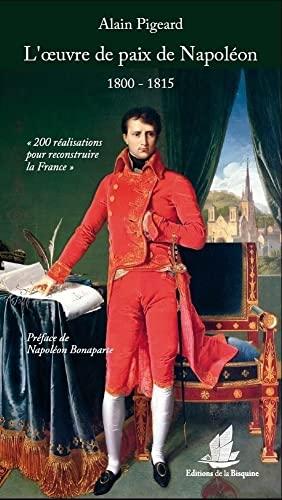 L'oeuvre de paix de Napoléon (1800-1815) : Alain Pigeard