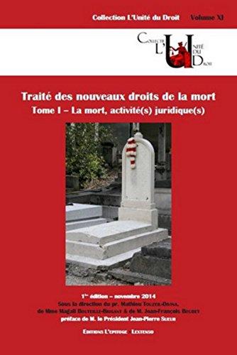Traité des nouveaux droits de la mort. La Mort, active(s) juridiques(s). Tome 1.