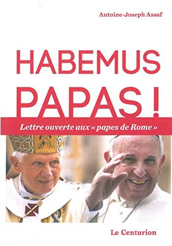 Habemus papas ! : Lettre ouverte aux: Antoine-Joseph Assaf