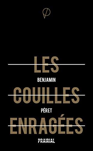 LES COUILLES ENRAGEES: PERET, BENJAMIN SURREALISTE
