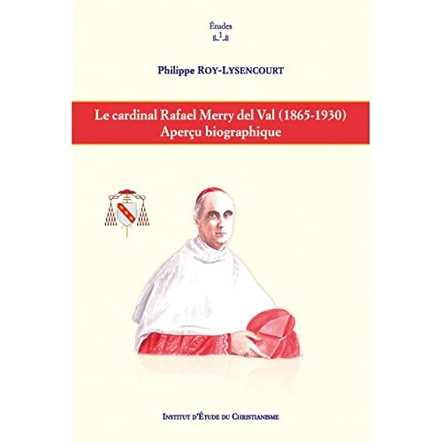 Le cardinal Rafael Merry del Val (1865-1930).: Philippe Roy-Lysencourt