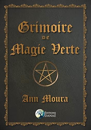 Grimoire de magie verte: Ann Moura