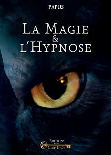 La Magie et l'Hypnose: Recueil de faits: Papus