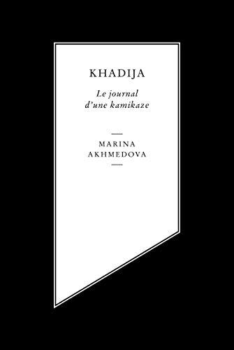 Khadija - Le journal d'une kamikaze: Akhmedova, Marina