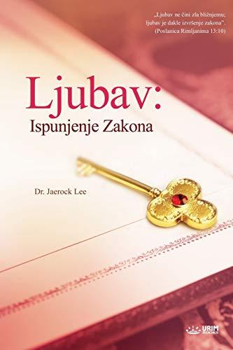 Ljubav: Ispunjenje Zakona: Love, the Fulfillment of: Jaerock Lee