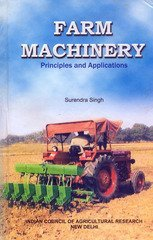 Farm Machinery : Principles and Applications: Surendra Singh