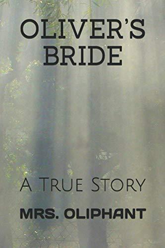 Oliver's Bride: A True Story (Paperback): Mrs Oliphant