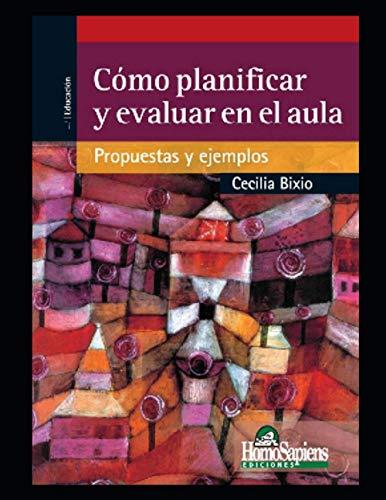 Como planificar y evaluar en el aula: Cecilia Bixio