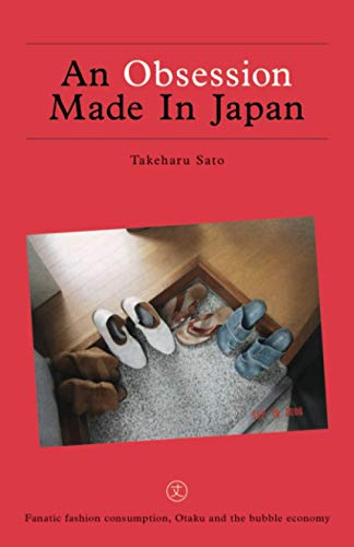9798560047474: An Obsession Made In Japan: Fanatic fashion consumption, Otaku and the bubble economy