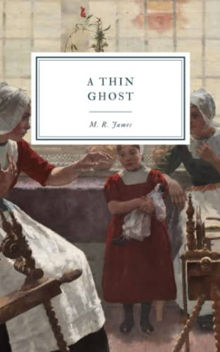 A Thin Ghost: And Others (Paperback): M R James