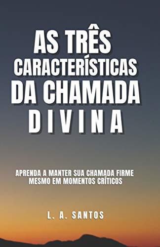 As Tres Caracteristicas da Chamada Divina (Paperback): Luciano Arruda