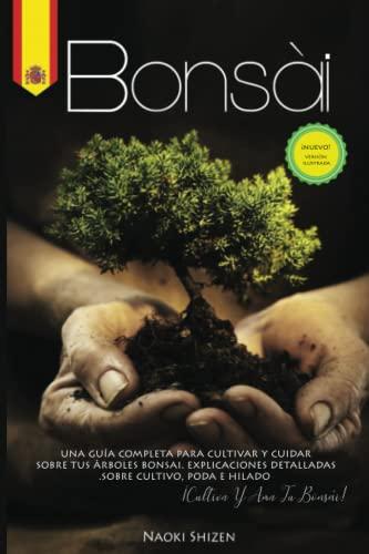9798574916780: Bonsái: Una guía completa para cultivar y cuidar sus árboles de bonsái. Explicaciones detalladas sobre el cultivo, la poda y el hilado. ¡Cultiva y ama tu bonsái!