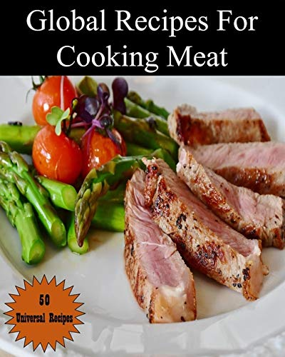 """9798575256830: Global Recipes For Cooking Meat: A cookbook containing 50 world famous recipes from around the world that helps you learn new and innovative ways to ... turkey... etc,size 8"""" x """"10,Glossy cover"""