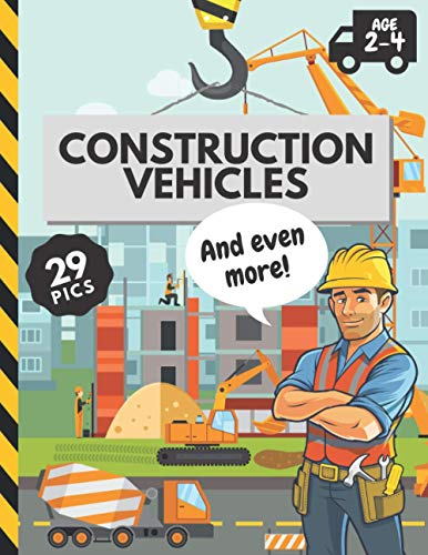 9798576407934: Construction Vehicles And Even More: 29 Pictures To Color For Kids Toddlers Age 2-4 Trucks & Construction Site Tools With Names
