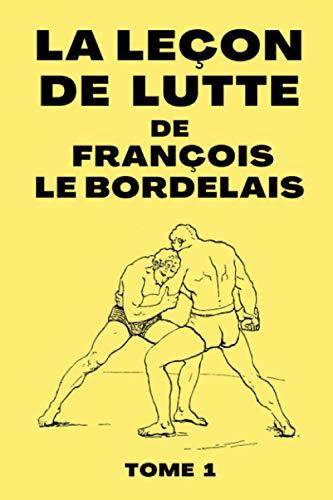 9798585660115: La Leçon De Lutte de François Le Bordelais: Manuel de Technique de Lutte de 1899   Edition Originale   72 pages: 3 (Combat Old School)