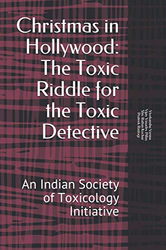 9798586294586: Christmas in Hollywood: Toxic Riddle for the Toxic Detective: An Indian Society of Toxicology Initiative
