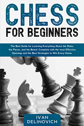 9798590186341: Chess for Beginners: The Best Guide for Learning Everything About the Rules, the Pieces, and the Board. Complete with the most Effective Openings and the Best Strategies to Win Every Game.